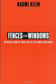 Fences and WindowsDispatches from the Front Lines of the Globalization Debate【電子書籍】[ Naomi Klein ]