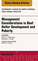 Beef Heifer Development, An Issue of Veterinary Clinics: Food Animal Practice, E-Book