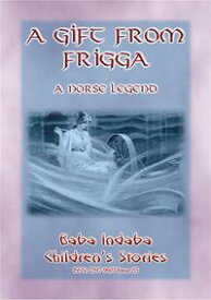 A GIFT FROM FRIGGA - A Norse LegendBaba Indaba Children's Stories Issue 55【電子書籍】[ Anon E Mouse ]
