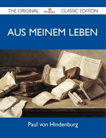Aus meinem Leben - The Original Classic Edition【電子書籍】[ Hindenburg Paul ]