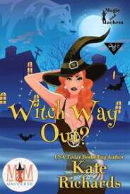 Witch Way Out: Magic and Mayhem Universe【電子書籍】[ Kate Richards ]