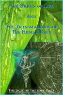The Origin of Life and the Transmutation of the Human Race