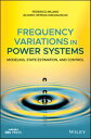 Frequency Variations in Power SystemsModeling, State Estimation, and Control【電子書籍】[ Federico Milano ]