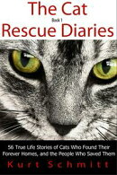 The Cat Rescue Diaries: 56 True Life Stories of Cats Who Found Their Forever Homes, and the People Who Saved…