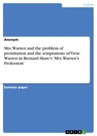 Mrs. Warren and the problem of prostitution and the temptations of Vivie Warren in Bernard Shaw's 'Mrs. Warren's Profession'【電子書籍】[ Sebastian H?bers ]