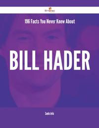 196 Facts You Never Knew About Bill Hader【電子書籍】[ Sandra Avila ]