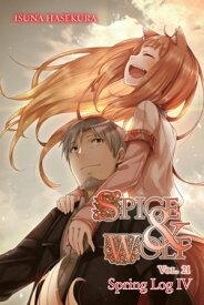 Spice and Wolf, Vol. 21 (light novel)Spring Log IV【電子書籍】[ Isuna Hasekura ]