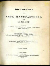 A Dictionary of Arts, Manufactures and Mines containing a clear exposition of their principles and practice【電子書籍】[ Andrew Ure ]