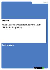 An analysis of Ernest Hemingway's 'Hills like White Elephants'【電子書籍】[ Anonymous ]