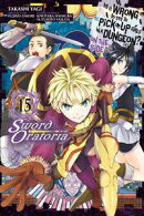 Is It Wrong to Try to Pick Up Girls in a Dungeon? On the Side: Sword Oratoria, Vol. 15 (manga)