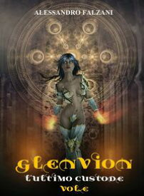 Glenvion Vol. 3 L'Ultimo Custode【電子書籍】[ Alessandro Falzani ]
