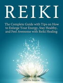 Reiki: The Complete Guide with Tips on How to Enlarge Your Energy, Stay Healthy, and Feel Awesome with Reiki Healing