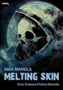 MELTING SKIN - Eine Science-Fiction-Novelle