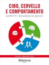 Cibo, Cervello e ComportamentoAspetti neurobiologici【電子書籍】[ Laura Mandolesi ]