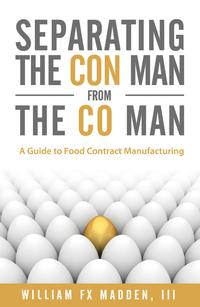 Separating the Con Man From the Co Man: How to Source a Contract Food Manufacturer【電子書籍】[ William Madden ]