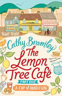 The Lemon Tree Caf? - Part OneA Cup of Ambition【電子書籍】[ Cathy Bramley ]