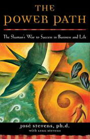 The Power PathThe Shaman's Way to Success in Business and Life【電子書籍】[ Jos? Stevens ]