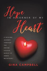 Hope in a Corner of My HeartA Healing Journey Through the Dream-Logical World of Inner Metaphors【電子書籍】[ Gina Campbell ]