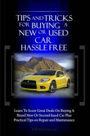 Tips And Tricks For Buying A New Or Used Car Hassle Free