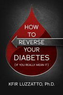 How To Reverse Your Diabetes (If You Really Mean It)