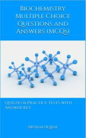 Biochemistry Multiple Choice Questions and Answers (MCQs): Quizzes & Practice Tests with Answer Key (Biochemistry Worksheets & Quick Study Guide)【電子書籍】[ Arshad Iqbal ]