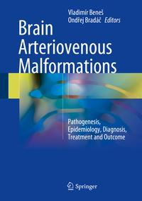 Brain Arteriovenous MalformationsPathogenesis, Epidemiology, Diagnosis, Treatment and Outcome【電子書籍】