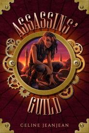 The Assassins' Guild A Quirky Steampunk Fantasy【電子書籍】[ Celine Jeanjean ]