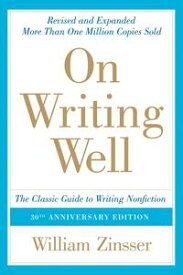 On Writing Well, 30th Anniversary EditionAn Informal Guide to Writing Nonfiction【電子書籍】[ William Zinsser ]