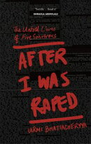After I Was Raped: The Untold Lives of Five Rape Survivors