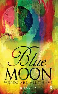 Blue MoonWords Are All I Have【電子書籍】[ Bhavna ]