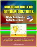 American Nuclear Attack Doctrine: Official Guidelines for Nuclear Operations, Command, Control, and Communic…