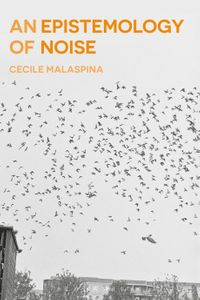 An Epistemology of Noise【電子書籍】[ Ms Cecile Malaspina ]