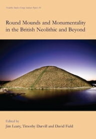 Round Mounds and Monumentality in the British Neolithic and Beyond【電子書籍】[ Timothy Darvill ]