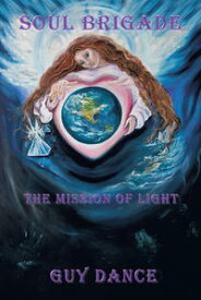 Soul BrigadeThe Mission of Light【電子書籍】[ Guy Dance ]