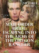 Mail Order Bride: Escaping Into The Arms Of The Oregon Rancher