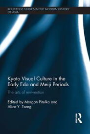 Kyoto Visual Culture in the Early Edo and Meiji PeriodsThe arts of reinvention【電子書籍】