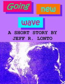 Going New Wave: a short story