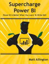 Super Charge Power BIPower BI Is Better When You Learn to Write DAX【電子書籍】[ Matt Allington ]