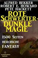 Rote Schwerter - dunkle Magie: 1500 Seiten heroische Fantasy