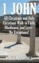 1 John: All Christians and Only Christians Walk in Faith, Obedience, and Love - No Exceptions!