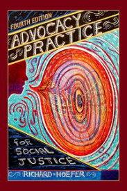 Advocacy Practice for Social Justice【電子書籍】[ Richard Hoefer ]