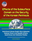 Effects of the Subsurface Domain on the Security of the Korean Peninsula: North Korea's Korean People's Navy…