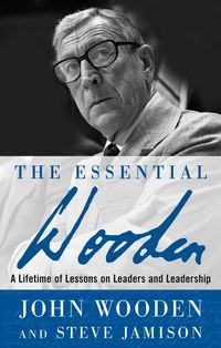 The Essential Wooden: A Lifetime of Lessons on Leaders and LeadershipA Lifetime of Lessons on Leaders and Leadership【電子書籍】[ John Wooden ]