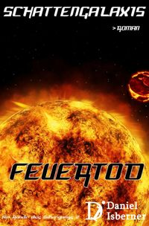 Schattengalaxis - FeuertodAm Rande des Untergangs 2【電子書籍】[ Daniel Isberner ]