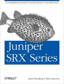 Juniper SRX SeriesA Comprehensive Guide to Security Services on the SRX Series【電子書籍】[ Brad Woodberg ]