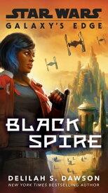 Galaxy's Edge: Black Spire (Star Wars)【電子書籍】[ Delilah S. Dawson ]