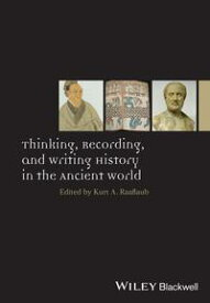 Thinking, Recording, and Writing History in the Ancient World【電子書籍】[ Kurt A. Raaflaub ]