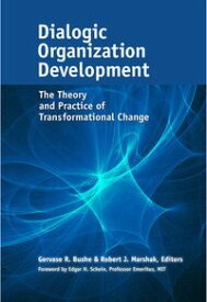 Dialogic Organization DevelopmentThe Theory and Practice of Transformational Change【電子書籍】