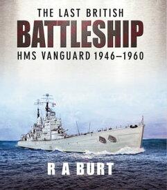 The Last British Battleship HMS Vanguard, 1946?1960【電子書籍】[ R. A. Burt ]