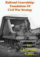 Railroad Generalship: Foundations Of Civil War Strategy [Illustrated Edition]